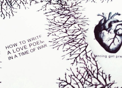 HOW TO WRITE A LOVE POEM IN A TIME OF WAR | Kristy Bowen