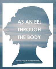 As an Eel Through the Body | Shannon Maguire & Vappu Kannas