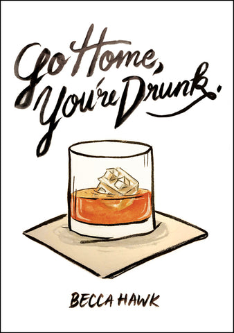 Go Home, You're Drunk | Becca Hawk