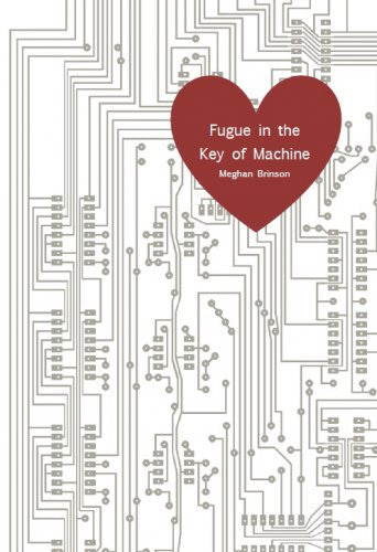 Fugue in the Key of Machine / Meghan Brinson