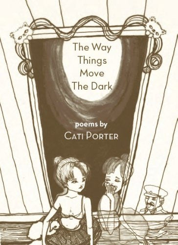 The Way Things Move the Dark / Cati Porter