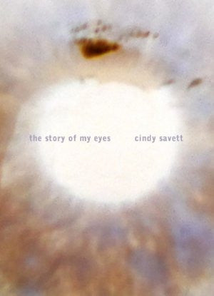 The Story of My Eyes / Cindy Savett