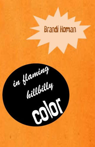 In Flaming Hillbilly Color / Brandi Homan