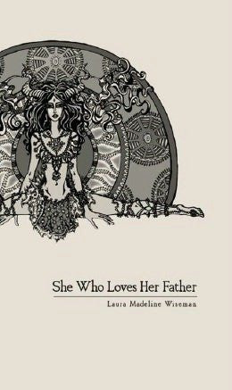 She Who Loves Her Father / Laura Madeline Wiseman