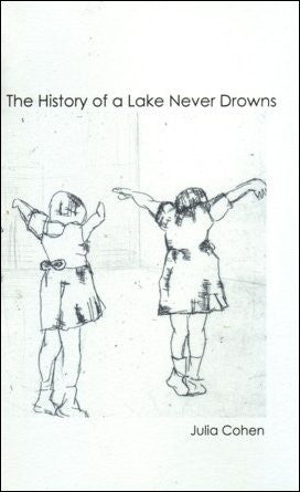 Julia Cohen / The History of A Lake Never Drowns