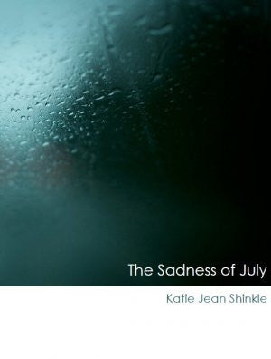 The Sadness of July / Katie Jean Shinkle