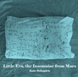 Little Eva, The Insomniac from Mars / Kate Schapira