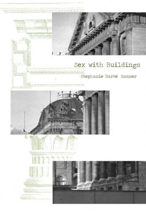 Sex With Buildings / Stephanie Barbe Hammer