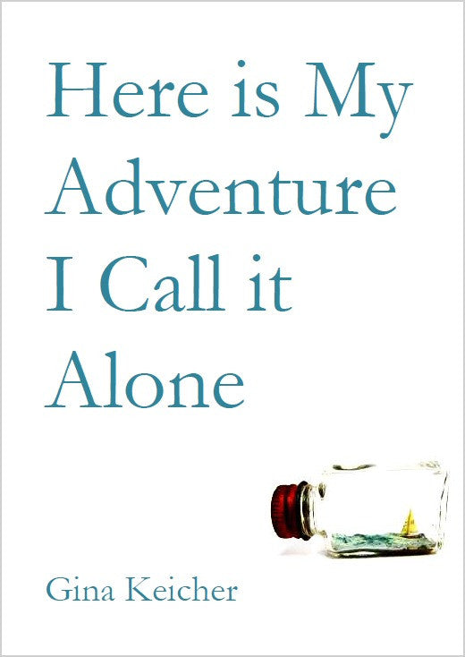 Here is My Adventure I Call it Alone  / Gina Keicher