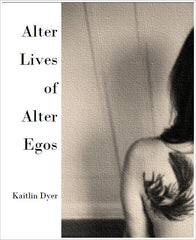 Alter Lives of Alter Egos / Kaitlin Dyer