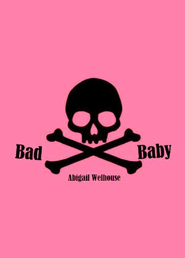 Bad Baby  / Abigail Welhouse