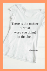 There is the matter of what were you doing in that bed |  Aileen Ma