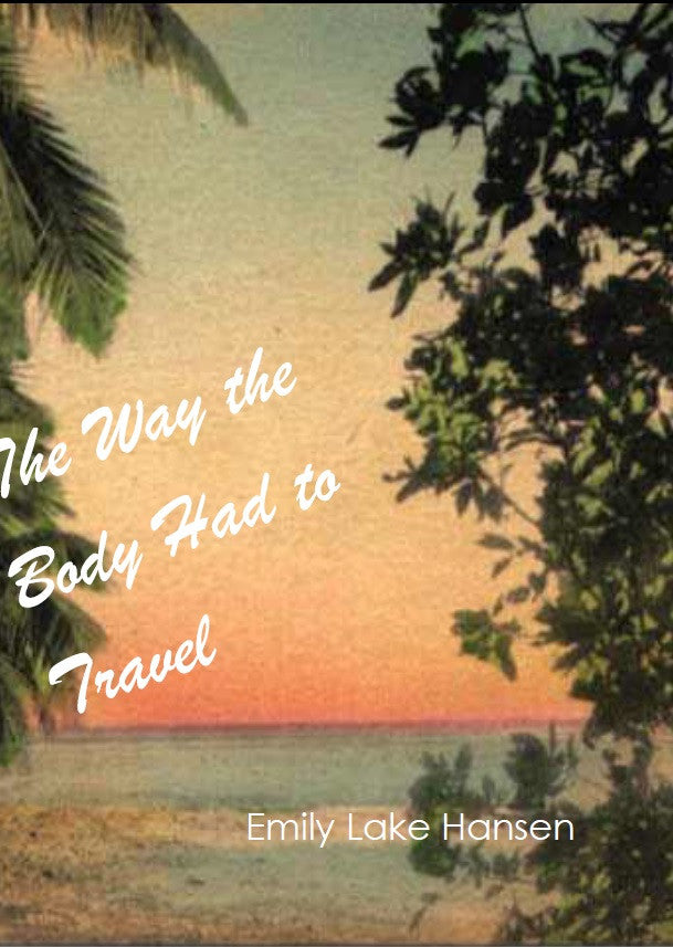 The Way the Body Had to Travel / Emily Lake Hansen