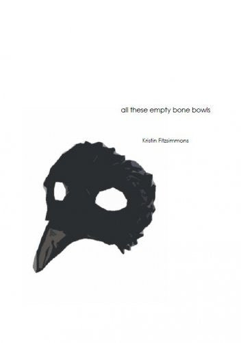 all these empty bone bowls / Kristin Fitzsimmons