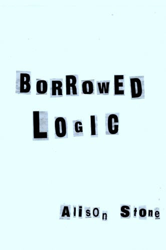 Borrowed Logic / Alison Stone