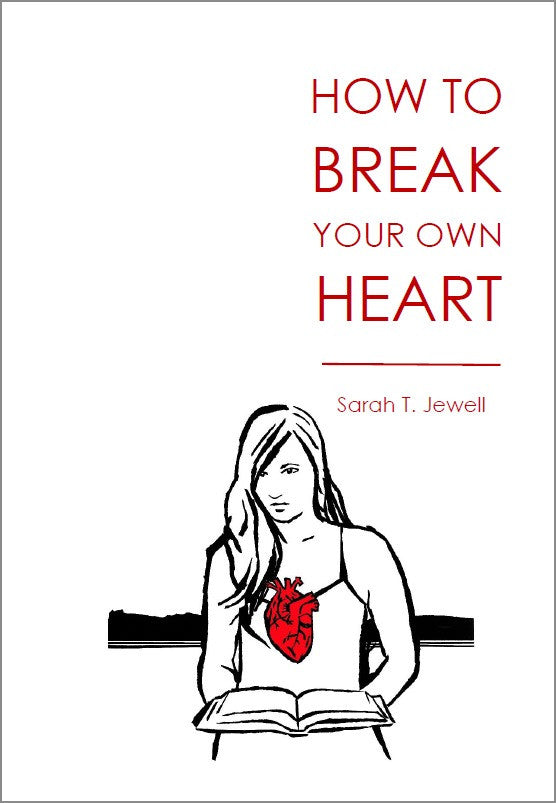 How To Break Your Own Heart |  Sarah T. Jewell