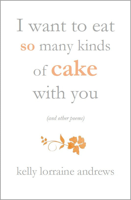 I want to eat so many kinds of cake with you | Kelly Lorraine Andrews