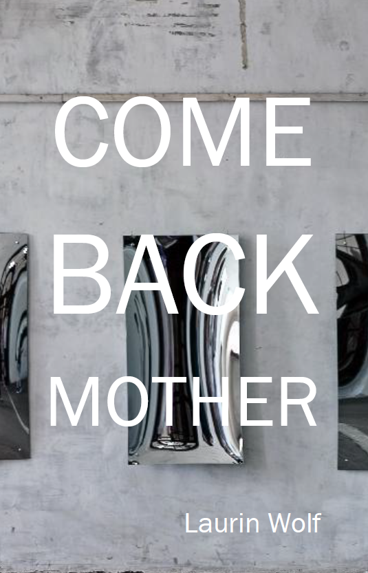 Come Back Mother |  Laurin Wolf
