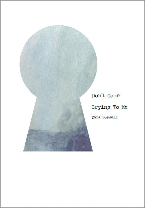 Don't Come Crying To Me / Tara Boswell