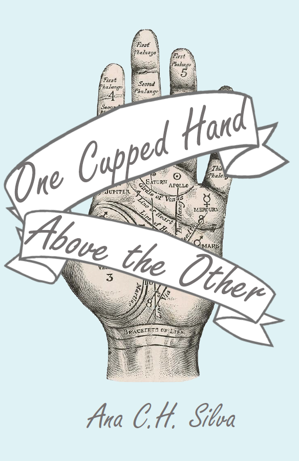 One Cupped Hand Above the Other | Ana C.H. Silva