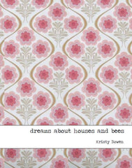dreams about houses and bees | text and image by Kristy Bowen