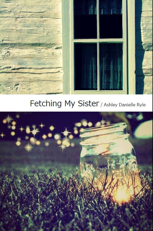 Fetching My Sister / Ashley Danielle Ryle