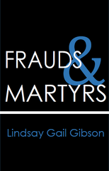 Frauds & Martyrs | Lindsay Gail Gibson