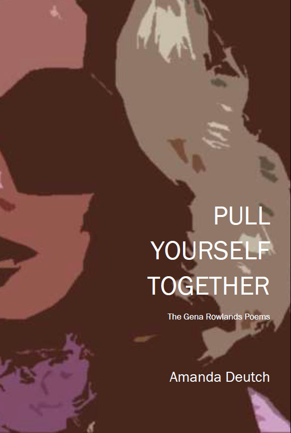 Pull Yourself Together:  The Gena Rowlands Poems  | Amanda Deutch