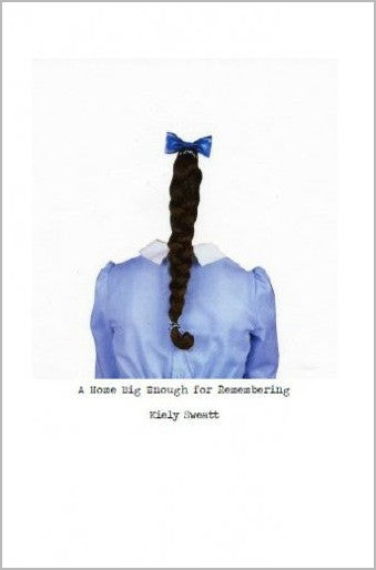 A Home Big Enough for Remembering / Kiely Sweatt