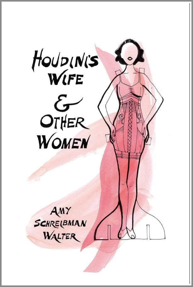 Houdini's Wife and Other Women | Amy Schreibman Walter