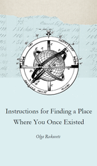Instructions for Finding a Place Where You Once Existed |  Olga Rukovets