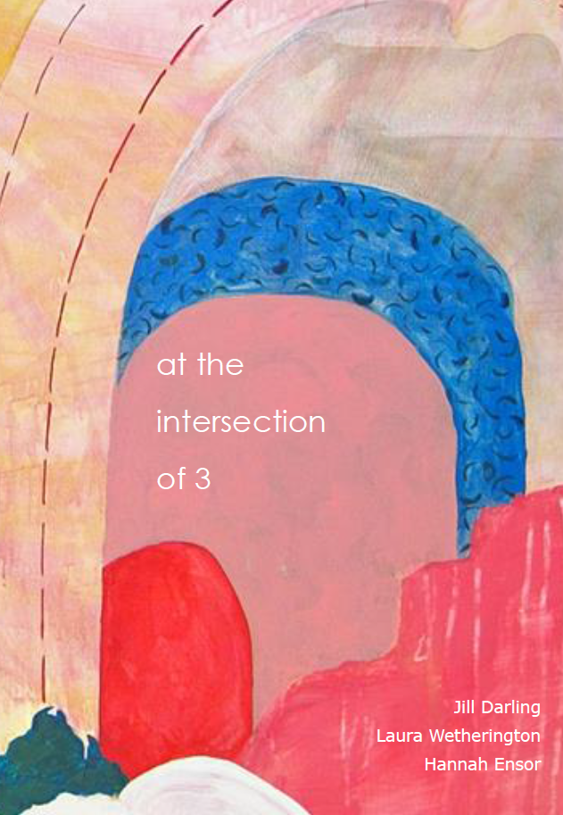 at the intersection of 3 / Jill Darling, Hannah Ensor, Laura Wetherington