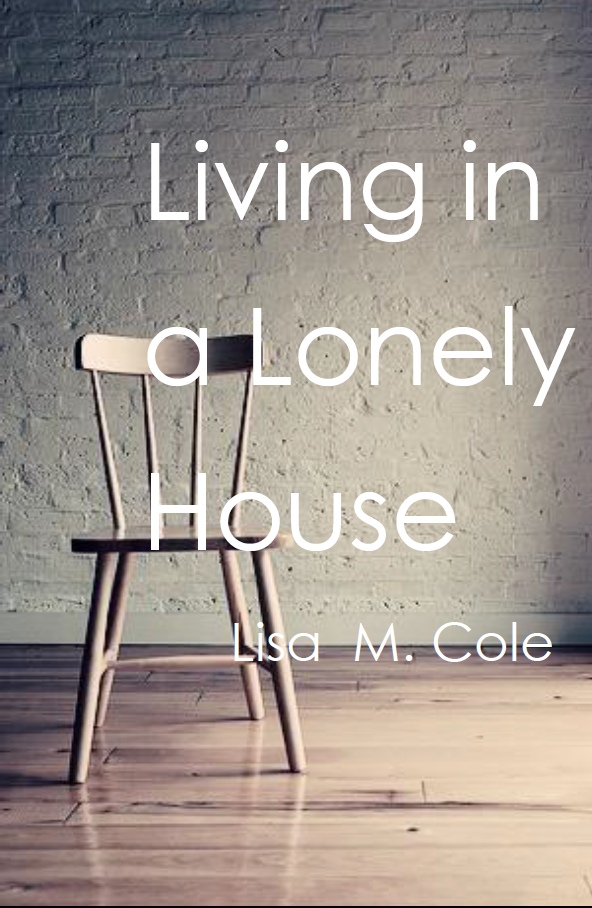 Living in A Lonely House / Lisa M Cole