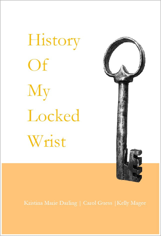 History of My Locked Wrist | Kristina Marie Darling, Carol Guess, & Kelly Magee