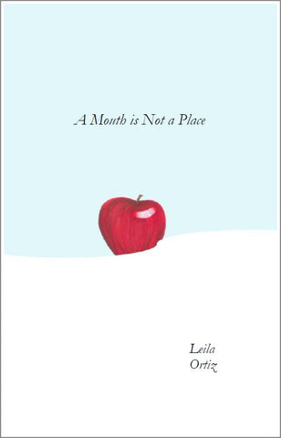 A Mouth is Not a Place | Leila Ortiz