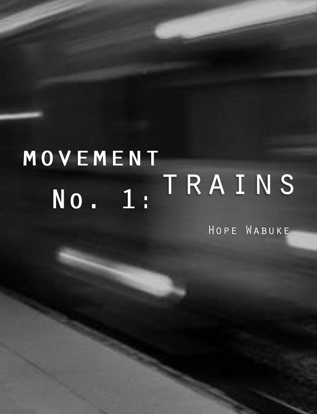 Movement No. 1 : Trains  |  Hope Wabuke