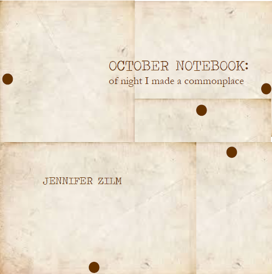 October Notebook:  of night I made a commonplace / Jennifer Zilm