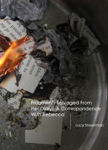 Fragments Salvaged From Her Diary : A Correspondence with Rebecca | Lucy Sheerman