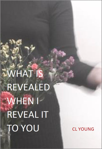 What Is Revealed When I Reveal It To You | CL Young