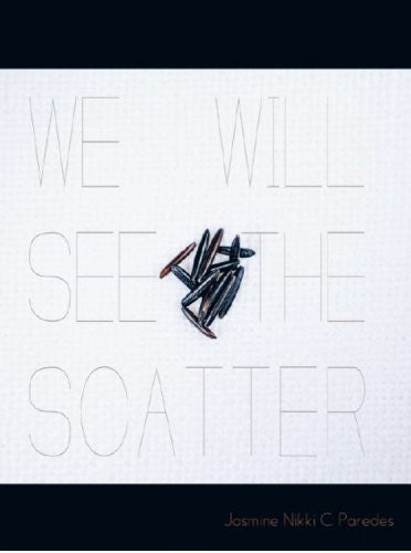 We Will See the Scatter / Jasmine Nikki Paredes