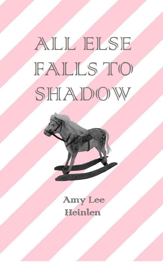 All Else Falls to Shadow | Amy Lee Heinlen