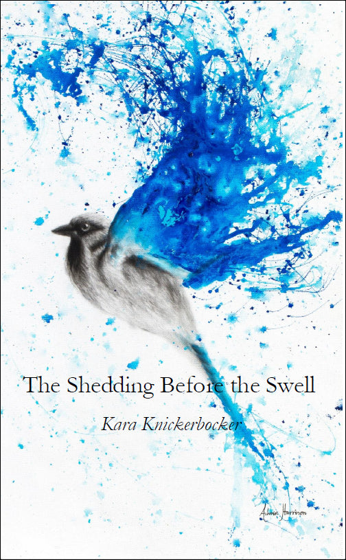The Shedding Before the Swell |  Kara Knickerbocker