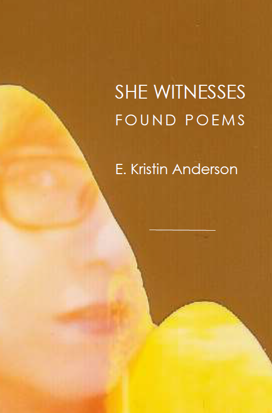 She Witnesses:  Found Poems  |  E. Kristin Anderson