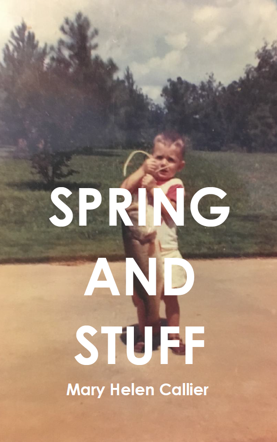 Spring and Stuff |  Mary Helen Callier
