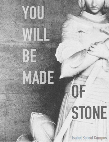 You Will Be Made of Stone |  Isabel Sobral Campos
