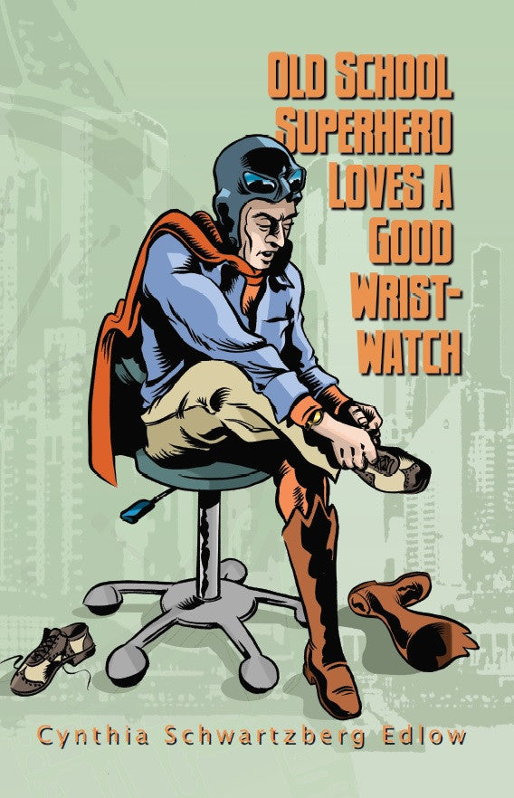 Old School Superhero Loves a Good Wrist-Watch / Cynthia Schwartzberg Edlow