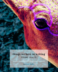 things we have in writing: POEMS (for Z)   |  melanie farley