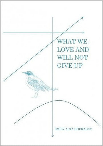 What We Love and Will Not Give Up / Emily Hockaday