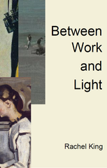 Between Work and Light |  Rachel King