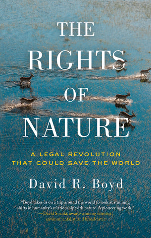 The Rights of Nature: A Legal Revolution That Can Save the World by David R Boyd